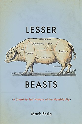 9780465052745: Lesser Beasts: A Snout-To-Tail History of the Humble Pig