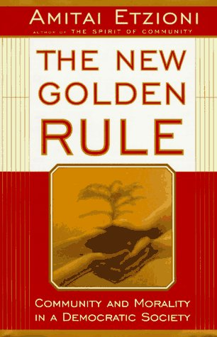 9780465052974: The New Golden Rule: Community and Morality in a Democratic Society