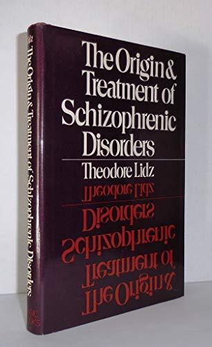The Origin & Treatment of Schizophrenic Disorders: Lidz, Theodore
