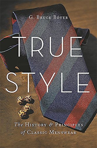 9780465053995: True Style: The History and Principles of Classic Menswear