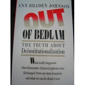 Out of Bedlam: The Truth About Deinstitutionalization: Johnson, Ann Braden, Ph.D.