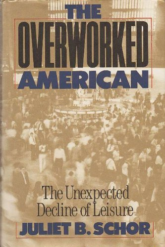 9780465054336: The Overworked American: The Unexpected Decline Of Leisure