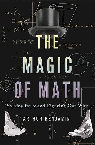 9780465054725: The Magic of Math: Solving for x and Figuring Out Why