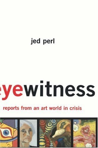 Eyewitness: Reports from an Art World in: Jed Perl