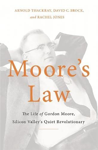 9780465055647: Moore's Law: The Life of Gordon Moore, Silicon Valley's Quiet Revolutionary