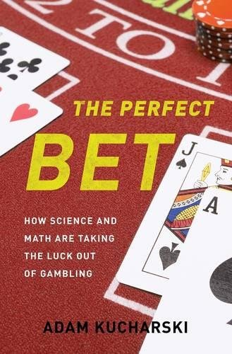 9780465055951: The Perfect Bet: How Science and Math Are Taking the Luck Out of Gambling