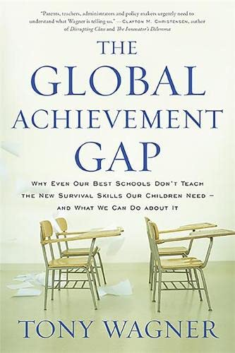 9780465055975: The Global Achievement Gap: Why Even Our Best Schools Don't Teach the New Survival Skills Our Children Need--And What We Can Do about It