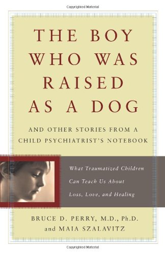 9780465056521: Boy Who Was Raised As a Dog and Other Stories From a Child Psychiatrist's Notebook: What Traumatized Children Can Teach Us About Life, Loss, And Healing