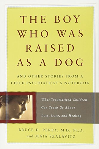 9780465056538: The Boy Who Was Raised As a Dog: And Other Stories from a Child Psychiatrist's Notebook : What Traumatized Children Can Teach Us About Loss, Love, and Healing