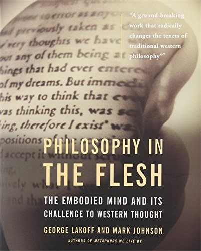 Philosophy in the Flesh: the Embodied Mind & its Challenge to Western Thought (0465056741) by George Lakoff; Mark Johnson
