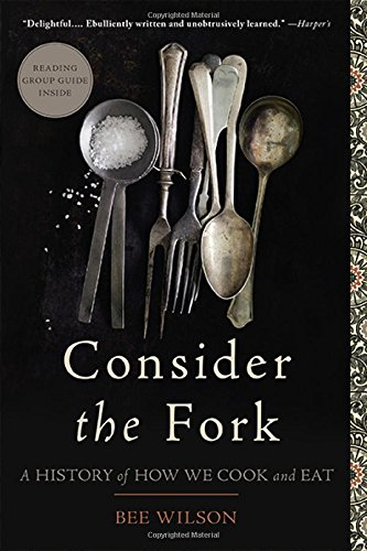 9780465056972: Consider the Fork: A History of How We Cook and Eat