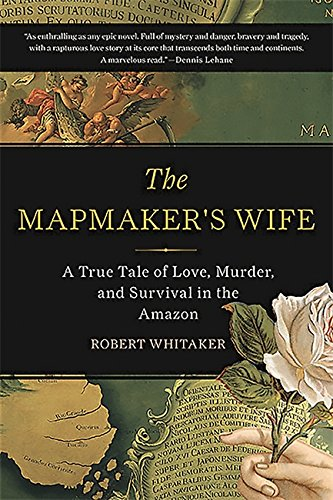 9780465057948: The Mapmaker's Wife: A True Tale Of Love, Murder, And Survival In The Amazon