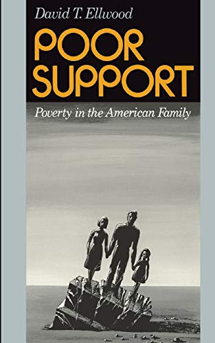 Poor Support: Poverty In The American Family (0465059953) by Ellwood, David T.