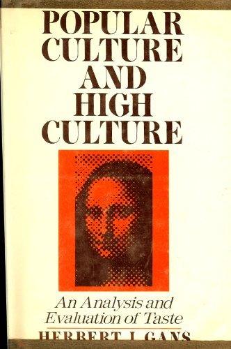 Popular culture and high culture; an analysis: Herbert J Gans