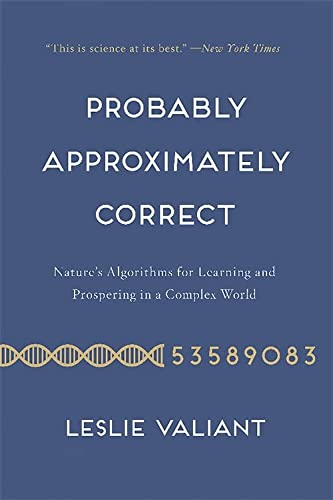 9780465060726: Probably Approximately Correct: Nature's Algorithms for Learning and Prospering in a Complex World