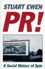 PR!: A Social History of Spin: Ewen, Stuart