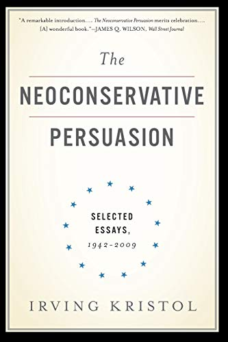 9780465061914: The Neoconservative Persuasion: Selected Essays, 1942-2009