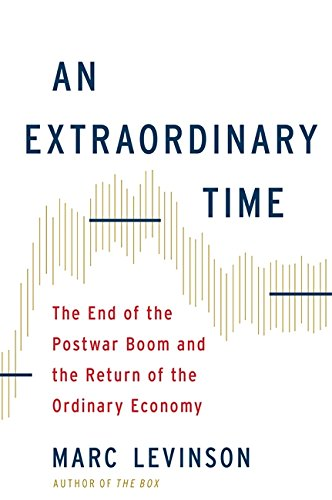 An Extraordinary Time: The End of the Postwar Boom and the Return of the Ordinary Economy: Levinson...