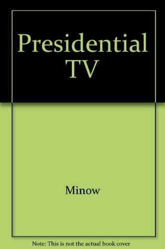 Presidential Television : A Twentieth Century Fund: John B. Martin;