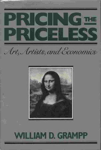 Pricing the Priceless: Art, Artists and Economics: Grampp, William D.