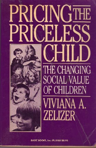9780465063260: Pricing the Priceless Child: The Changing Social Value of Children