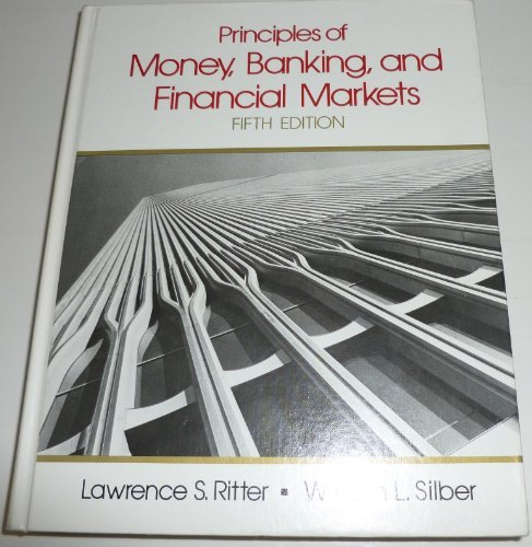 Principles of money, banking, and financial markets: Ritter, Lawrence S