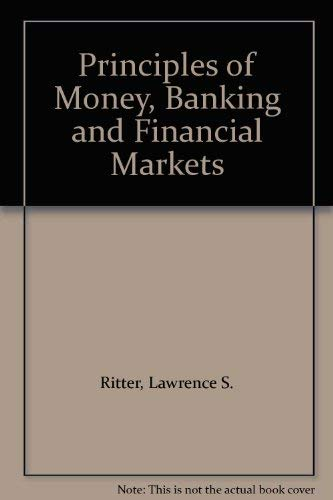 Principles of Money, Banking and Financial Markets: Lawrence S. Ritter,