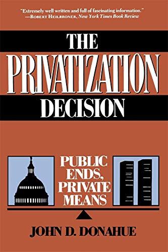 9780465063574: The Privatization Decision: Public Ends, Private Means