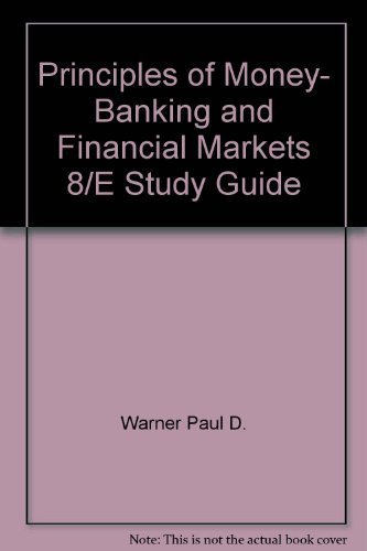 Principles of Money, Banking and Financial Markets 8/E Study Guide: Warner, Paul D.