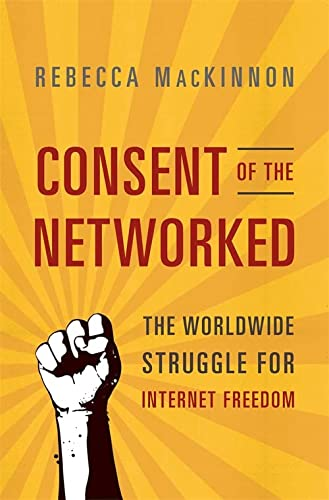 9780465063758: Consent of the Networked: The Worldwide Struggle for Internet Freedom