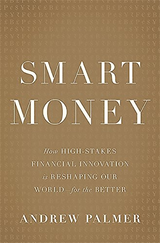 9780465064724: Smart Money: How High-Stakes Financial Innovation is Reshaping Our World for the Better