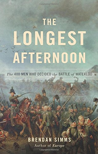 9780465064823: The Longest Afternoon: The 400 Men Who Decided the Battle of Waterloo