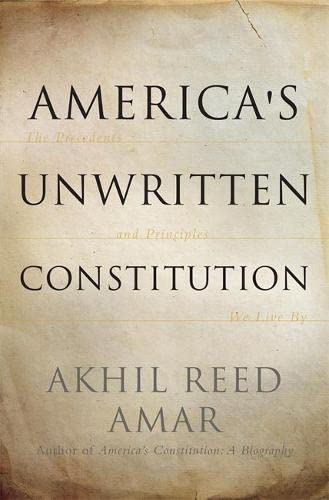 9780465064908: America's Unwritten Constitution: The Precedents and Principles We Live by