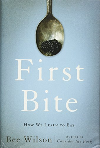 9780465064984: First Bite: How We Learn to Eat