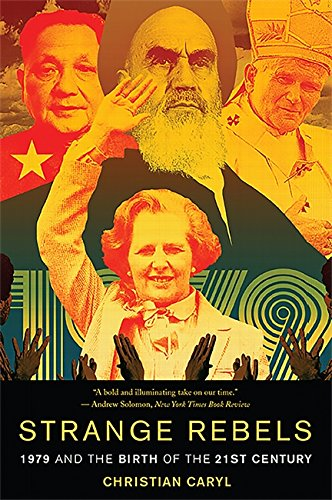 9780465065677: Strange Rebels: 1979 and the Birth of the 21st Century