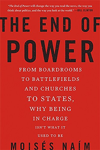 9780465065691: The End of Power: From Boardrooms to Battlefields and Churches to States, Why Being in Charge Isn't What It Used to Be