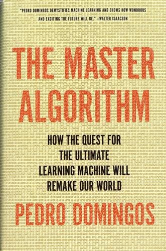 9780465065707: The Master Algorithm: How the Quest for the Ultimate Learning Machine Will Remake Our World