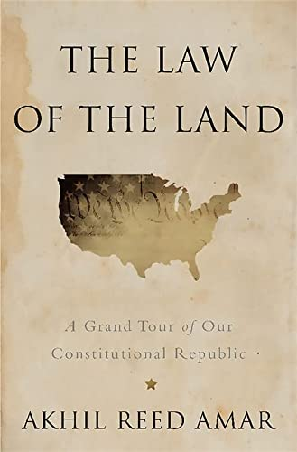 9780465065905: The Law of the Land: A Grand Tour of Our Constitutional Republic