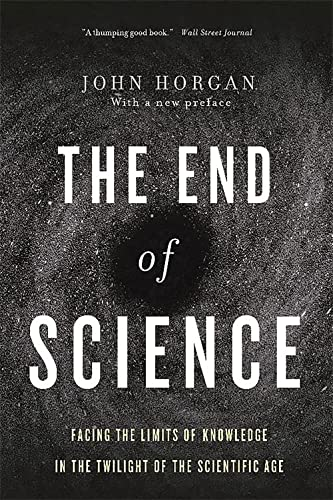 9780465065929: End Of Science: Facing The Limits Of Knowledge In The Twilight Of The Scientific Age