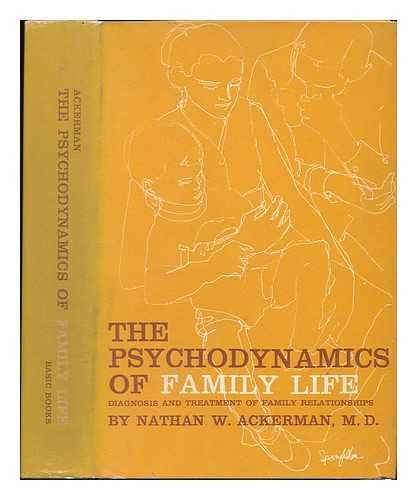 The psychodynamics of family life : diagnosis: Ackerman, Nathan Ward