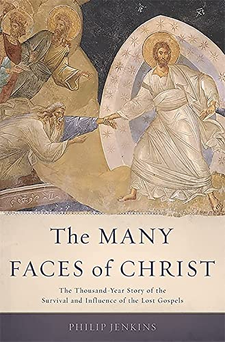 9780465066926: The Many Faces of Christ: The Thousand-Year Story of the Survival and Influence of the Lost Gospels