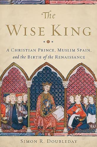 9780465066995: Wise King: A Christian Prince, Muslim Spain, and the Birth of the Renaissance