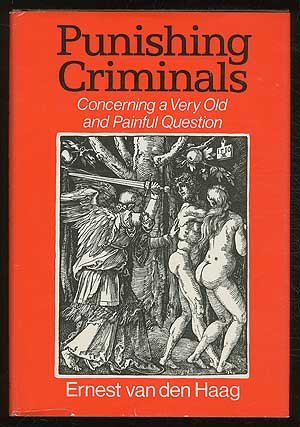 Punishing Criminals: Concerning a Very Old and: Van Den Haag,