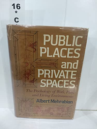 PUBLIC PLACES AND PRIVATE SPACES : The Psychology of Work, Play and Living Environments