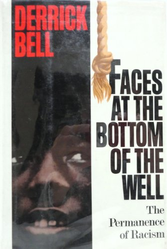 Faces At The Bottom Of The Well: The Permanence Of Racism: Bell, Derrick