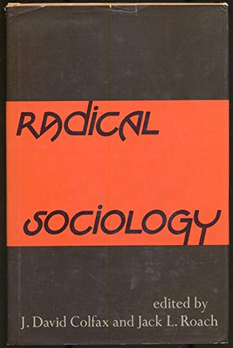 Radical sociology.: COLFAX, J. DAVID and, ROACH, JACK L. Editors