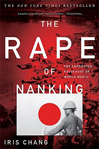 The Rape of Nanking: The Forgotten Holocaust: Chang, Iris