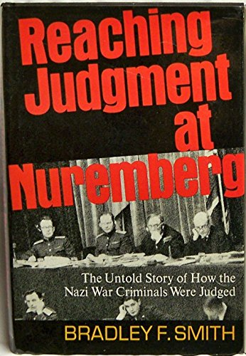 Reaching Judgment at Nuremberg: The Untold Story: Bradley F. Smith
