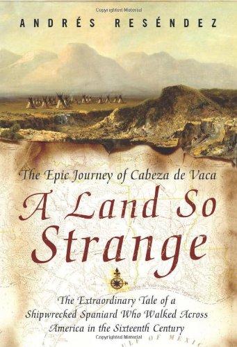 9780465068401: A Land So Strange: The Epic Journey of Cabeza De Vaca