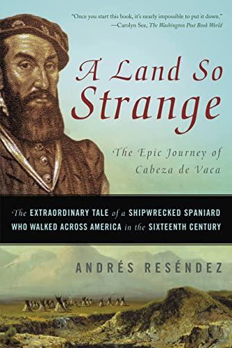 9780465068418: A Land So Strange: The Epic Journey of Cabeza de Vaca